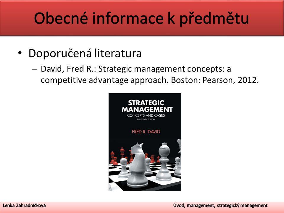 Doporučená literatura – David, Fred R.: Strategic management concepts: a competitive advantage approach. Boston: Pearson, 2012.