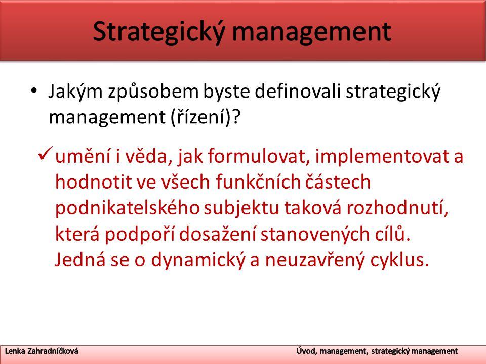 Jakým způsobem byste definovali strategický management (řízení)? umění i věda, jak formulovat, implementovat a hodnotit ve všech funkčních částech pod