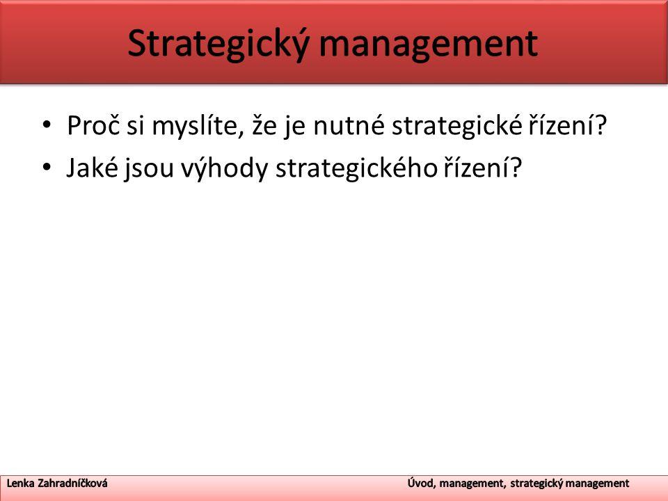 Proč si myslíte, že je nutné strategické řízení? Jaké jsou výhody strategického řízení?