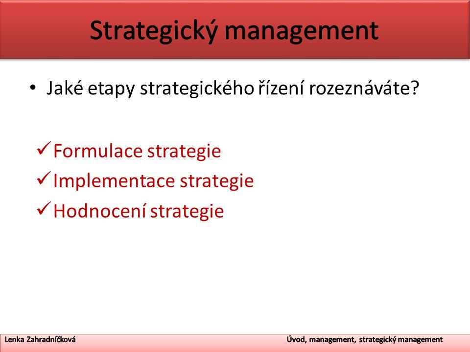 Jaké etapy strategického řízení rozeznáváte? Formulace strategie Implementace strategie Hodnocení strategie