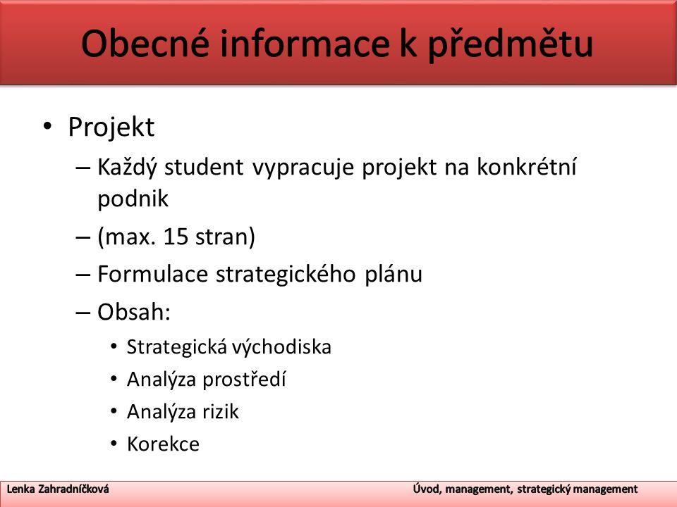 Projekt – Každý student vypracuje projekt na konkrétní podnik – (max. 15 stran) – Formulace strategického plánu – Obsah: Strategická východiska Analýz