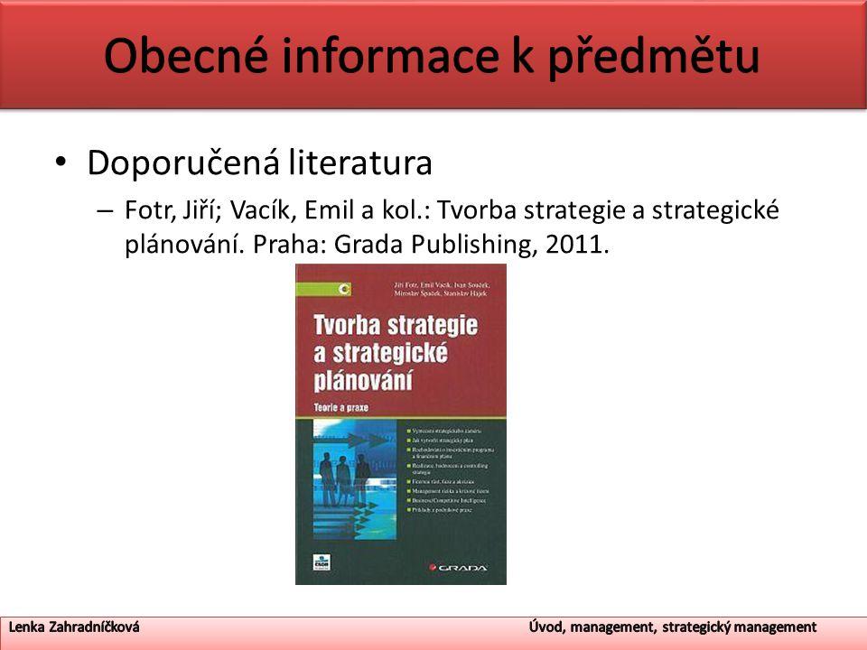 Doporučená literatura – Fotr, Jiří; Vacík, Emil a kol.: Tvorba strategie a strategické plánování. Praha: Grada Publishing, 2011.