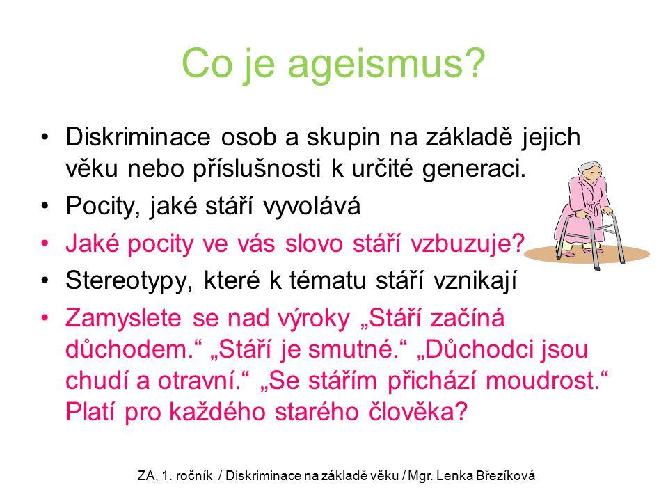 Co je ageismus? Diskriminace osob a skupin na základě jejich věku nebo příslušnosti k určité generaci. Pocity, jaké stáří vyvolává Jaké pocity ve vás