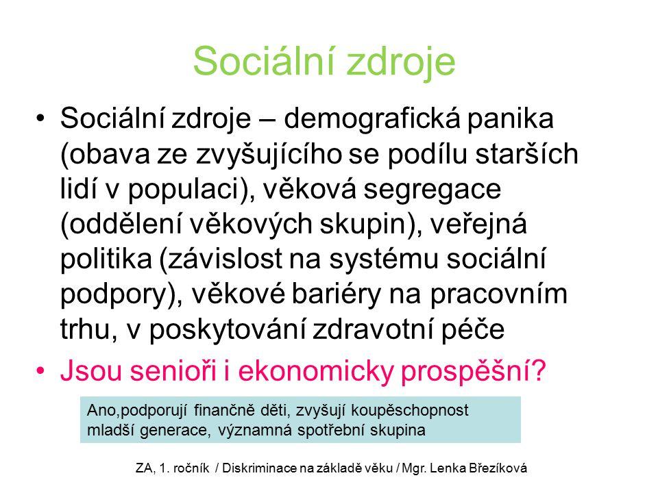 Sociální zdroje Sociální zdroje – demografická panika (obava ze zvyšujícího se podílu starších lidí v populaci), věková segregace (oddělení věkových skupin), veřejná politika (závislost na systému sociální podpory), věkové bariéry na pracovním trhu, v poskytování zdravotní péče Jsou senioři i ekonomicky prospěšní.
