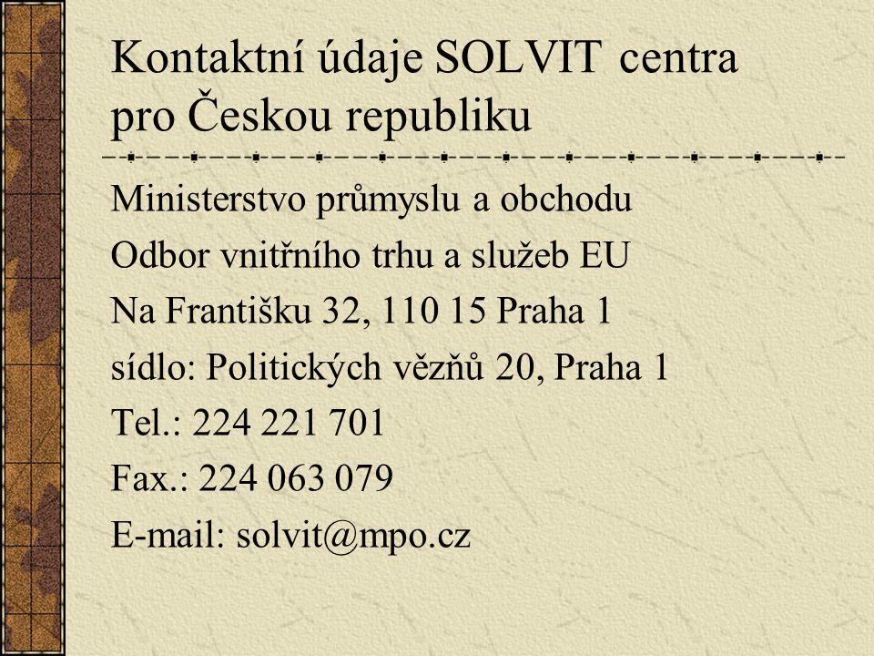 Kontaktní údaje SOLVIT centra pro Českou republiku Ministerstvo průmyslu a obchodu Odbor vnitřního trhu a služeb EU Na Františku 32, 110 15 Praha 1 sídlo: Politických vězňů 20, Praha 1 Tel.: 224 221 701 Fax.: 224 063 079 E-mail: solvit@mpo.cz