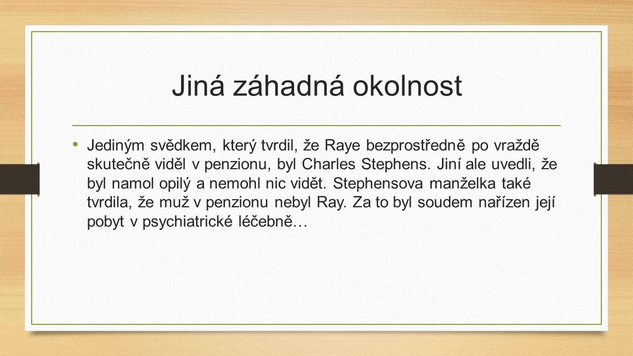Jiná záhadná okolnost Jediným svědkem, který tvrdil, že Raye bezprostředně po vraždě skutečně viděl v penzionu, byl Charles Stephens. Jiní ale uvedli,