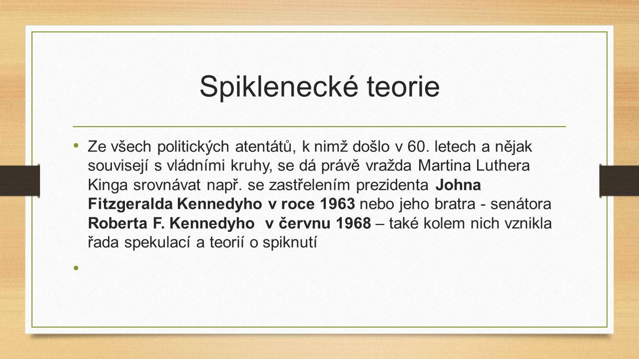 Spiklenecké teorie Ze všech politických atentátů, k nimž došlo v 60. letech a nějak souvisejí s vládními kruhy, se dá právě vražda Martina Luthera Kin