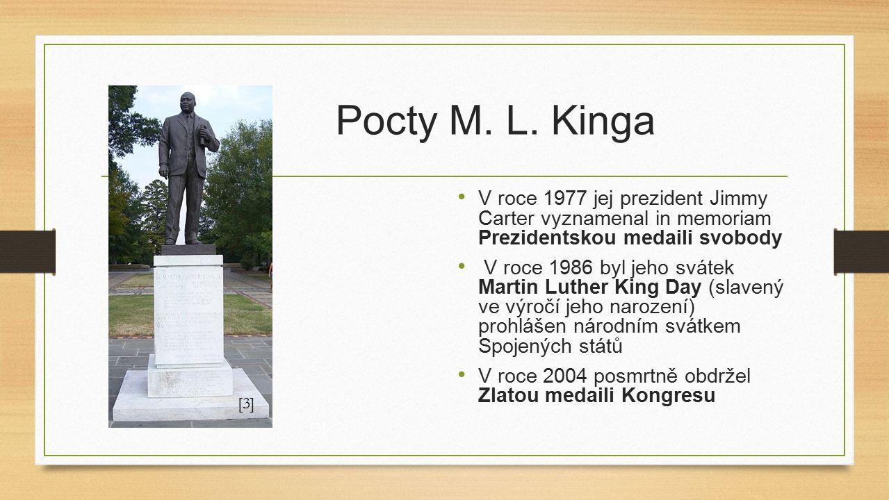 Pocty M. L. Kinga V roce 1977 jej prezident Jimmy Carter vyznamenal in memoriam Prezidentskou medaili svobody V roce 1986 byl jeho svátek Martin Luthe