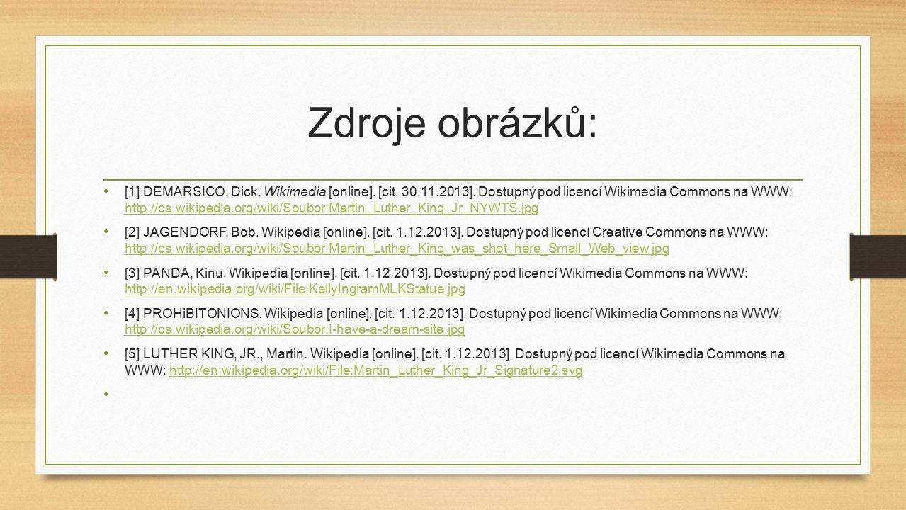 Zdroje obrázků: [1] DEMARSICO, Dick. Wikimedia [online]. [cit. 30.11.2013]. Dostupný pod licencí Wikimedia Commons na WWW: http://cs.wikipedia.org/wik