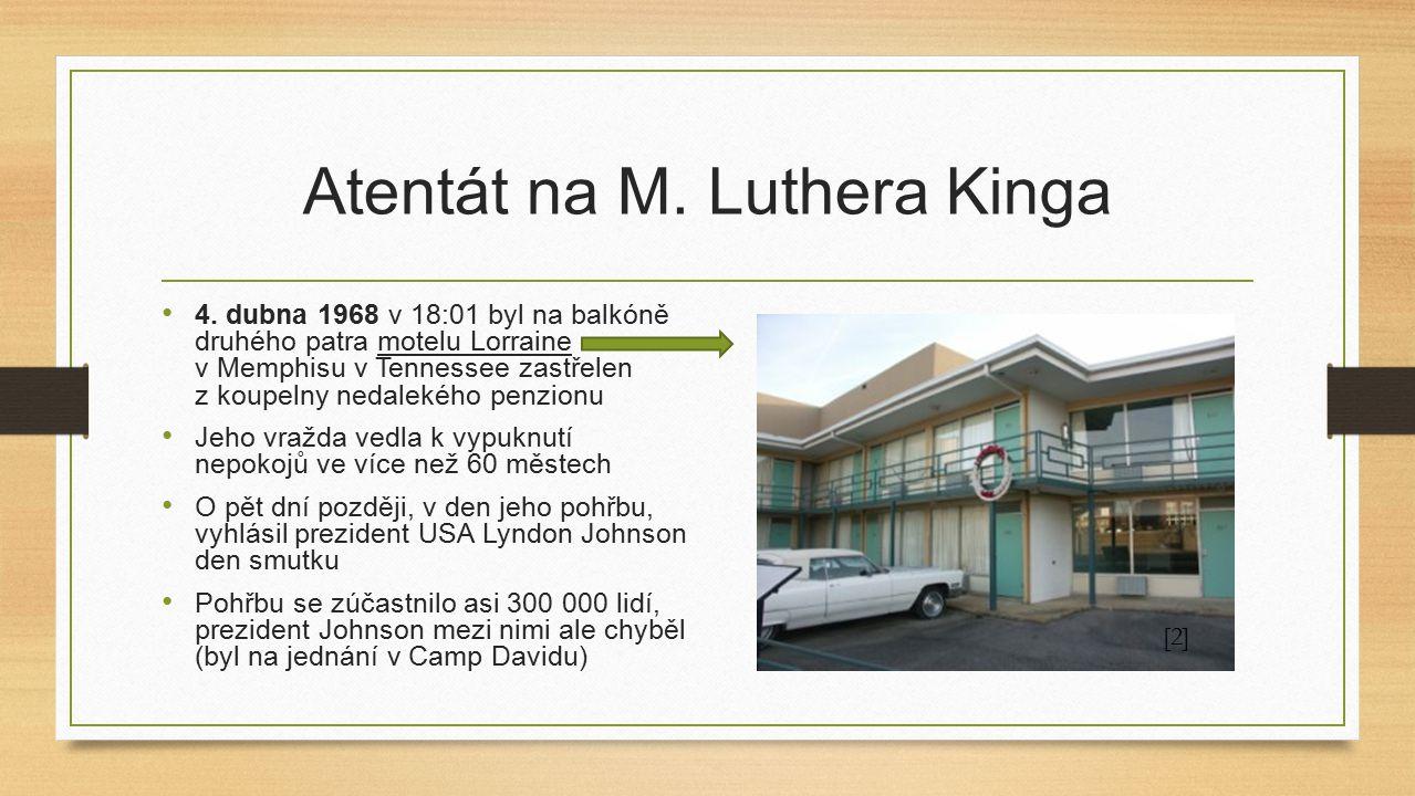 Atentát na M. Luthera Kinga 4. dubna 1968 v 18:01 byl na balkóně druhého patra motelu Lorraine v Memphisu v Tennessee zastřelen z koupelny nedalekého