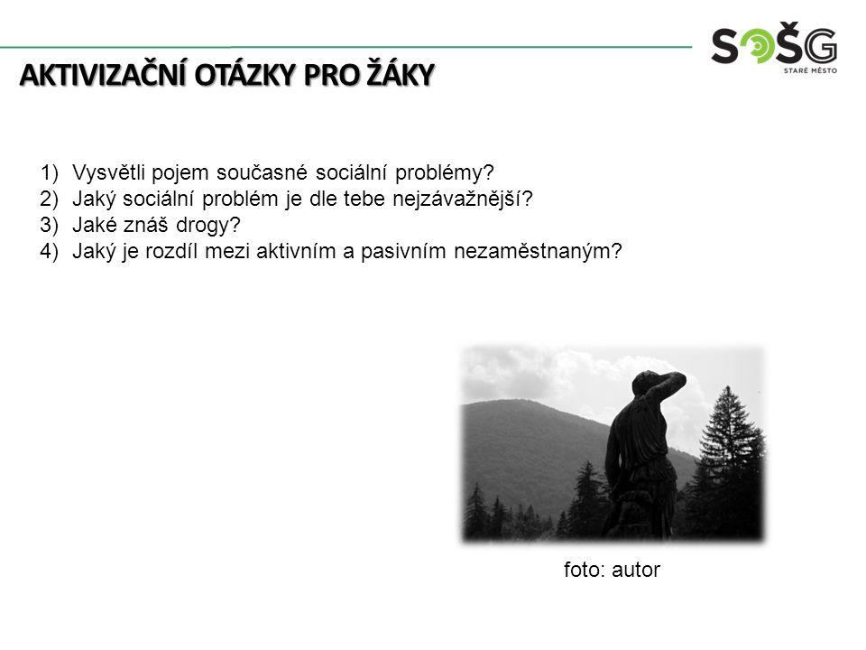AKTIVIZAČNÍ OTÁZKY PRO ŽÁKY 1)Vysvětli pojem současné sociální problémy.