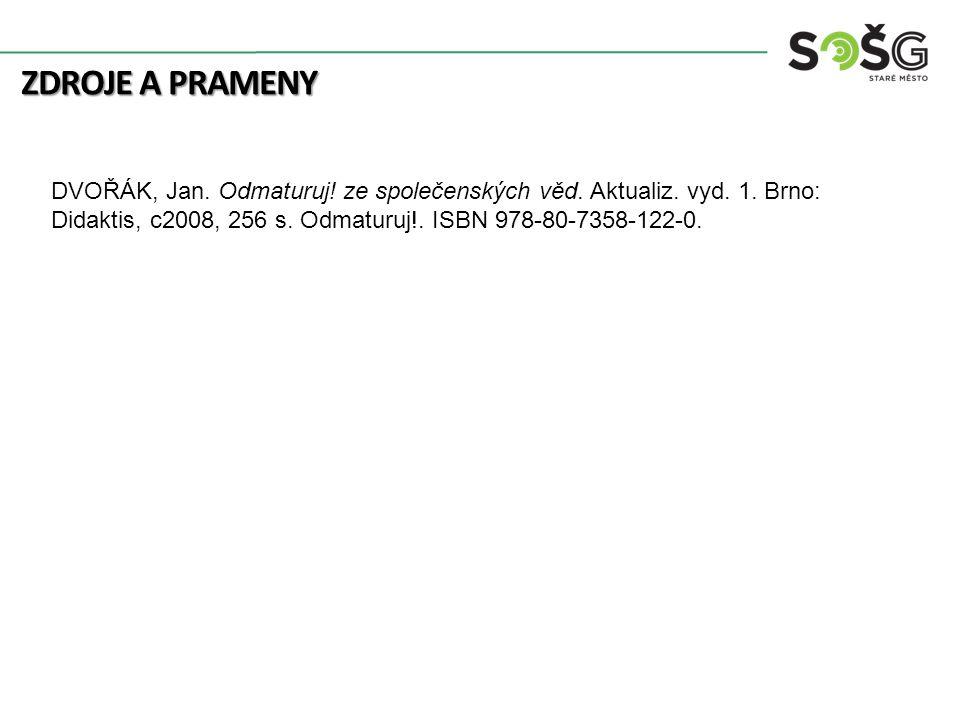 ZDROJE A PRAMENY DVOŘÁK, Jan. Odmaturuj! ze společenských věd. Aktualiz. vyd. 1. Brno: Didaktis, c2008, 256 s. Odmaturuj!. ISBN 978-80-7358-122-0.