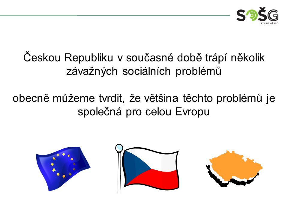 Českou Republiku v současné době trápí několik závažných sociálních problémů obecně můžeme tvrdit, že většina těchto problémů je společná pro celou Ev