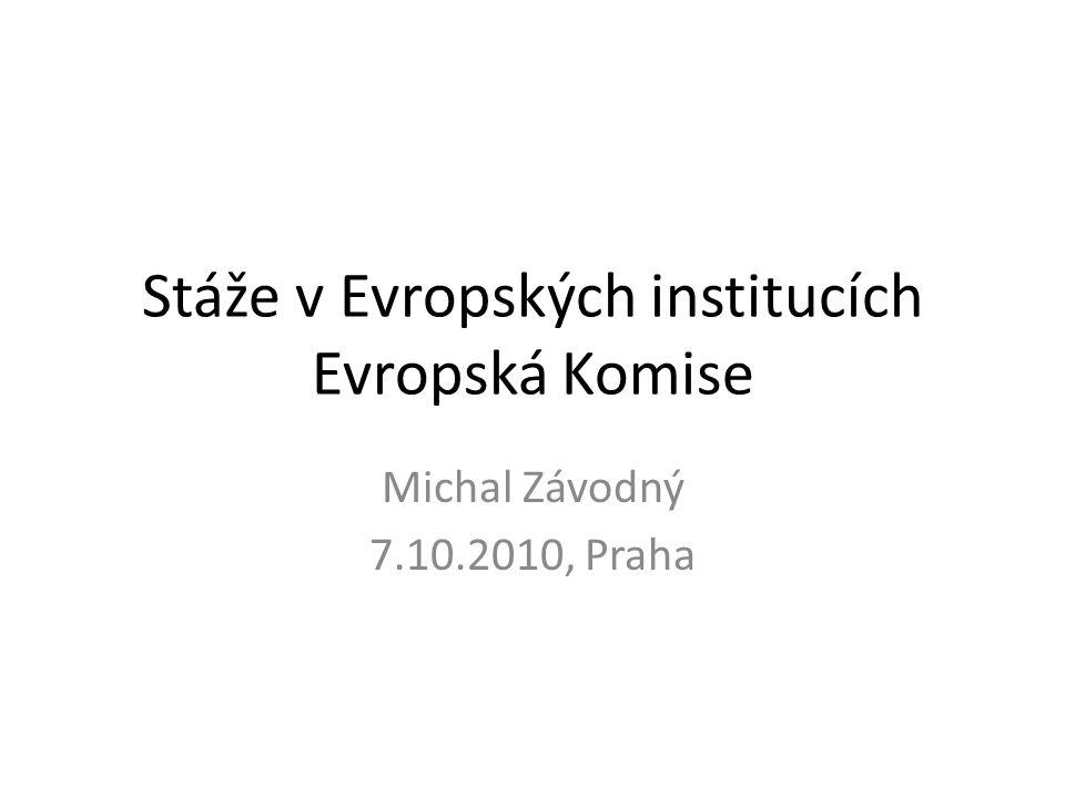 Stáže v Evropských institucích Evropská Komise Michal Závodný 7.10.2010, Praha