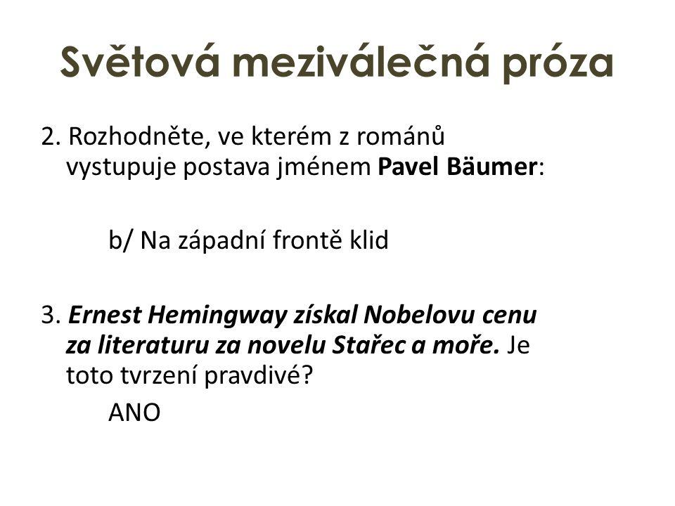 Světová meziválečná próza 2. Rozhodněte, ve kterém z románů vystupuje postava jménem Pavel Bäumer: b/ Na západní frontě klid 3. Ernest Hemingway získa