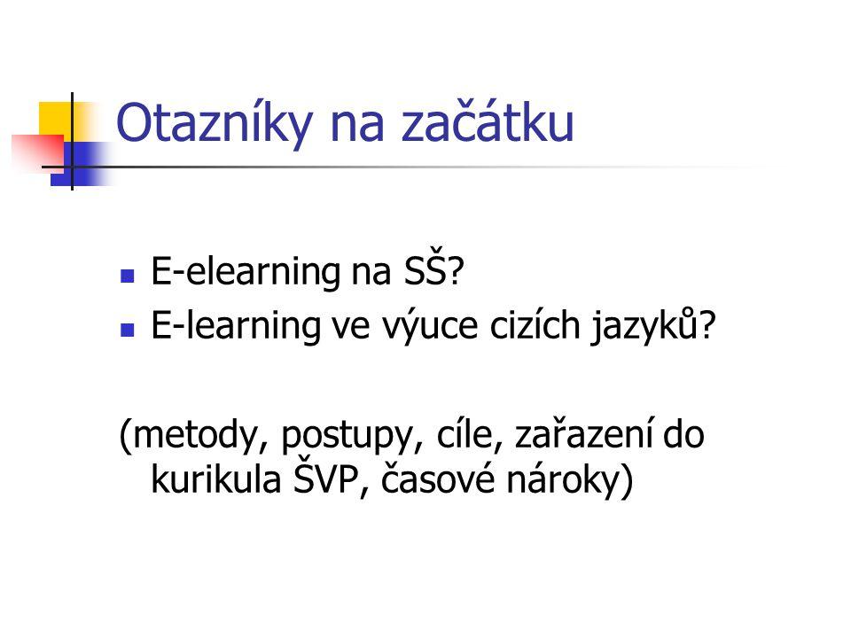 Otazníky na začátku E-elearning na SŠ? E-learning ve výuce cizích jazyků? (metody, postupy, cíle, zařazení do kurikula ŠVP, časové nároky)