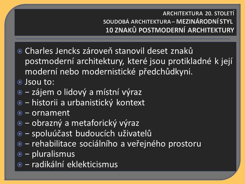  Charles Jencks zároveň stanovil deset znaků postmoderní architektury, které jsou protikladné k její moderní nebo modernistické předchůdkyni.