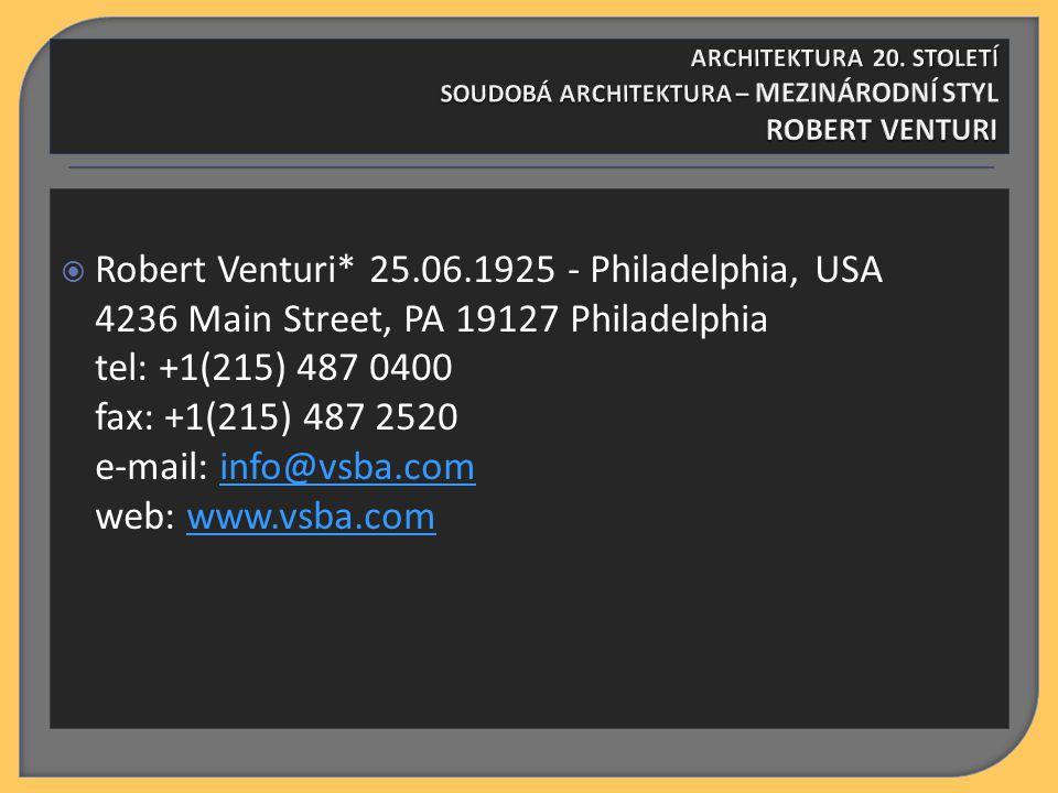  Robert Venturi* 25.06.1925 - Philadelphia, USA 4236 Main Street, PA 19127 Philadelphia tel: +1(215) 487 0400 fax: +1(215) 487 2520 e-mail: info@vsba.com web: www.vsba.cominfo@vsba.comwww.vsba.com