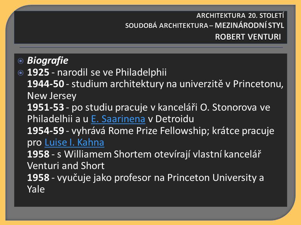  Biografie  1925 - narodil se ve Philadelphii 1944-50 - studium architektury na univerzitě v Princetonu, New Jersey 1951-53 - po studiu pracuje v kanceláři O.