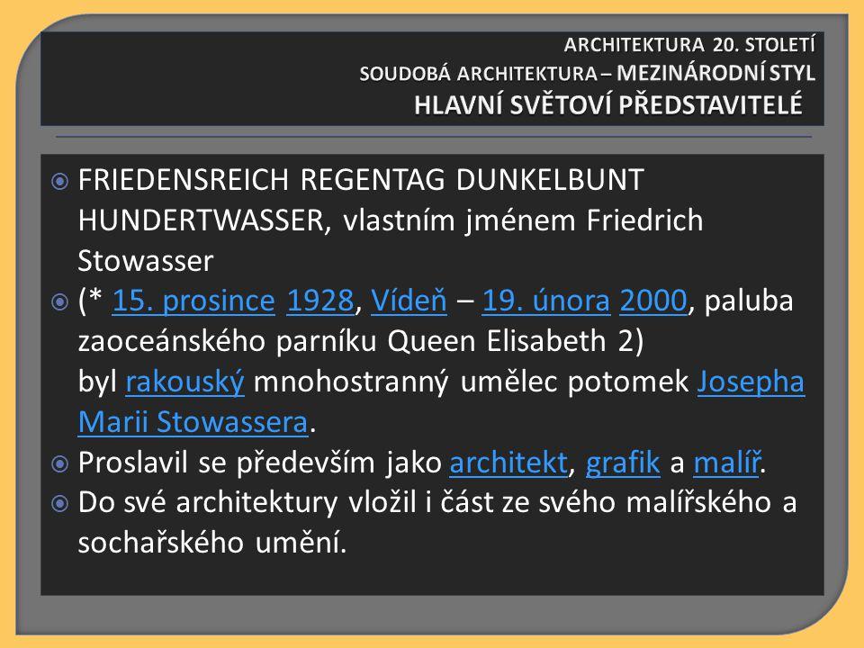  FRIEDENSREICH REGENTAG DUNKELBUNT HUNDERTWASSER, vlastním jménem Friedrich Stowasser  (* 15. prosince 1928, Vídeň – 19. února 2000, paluba zaoceáns