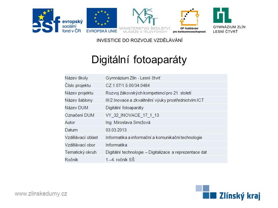 Digitální fotoaparáty www.zlinskedumy.cz Název školyGymnázium Zlín - Lesní čtvrť Číslo projektuCZ.1.07/1.5.00/34.0484 Název projektuRozvoj žákovských