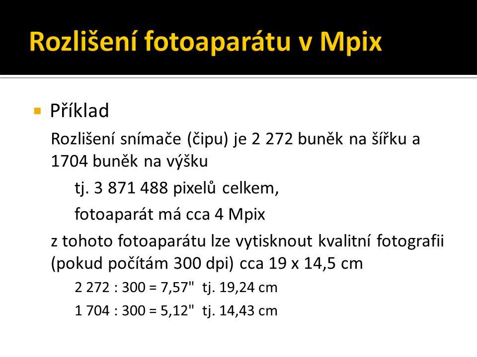  Příklad Rozlišení snímače (čipu) je 2 272 buněk na šířku a 1704 buněk na výšku tj. 3 871 488 pixelů celkem, fotoaparát má cca 4 Mpix z tohoto fotoap