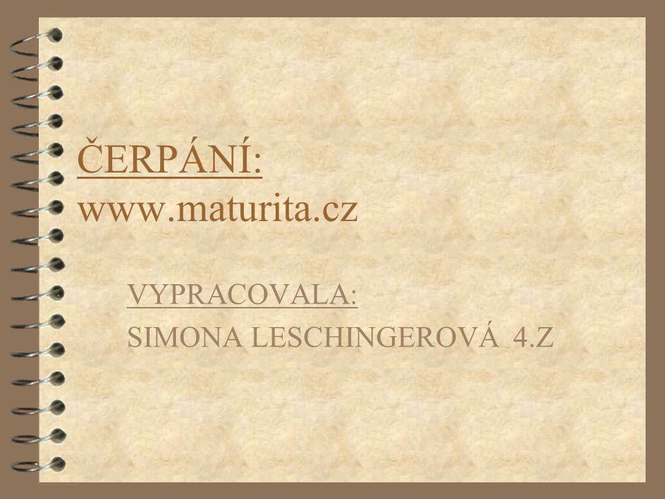 ČERPÁNÍ: www.maturita.cz VYPRACOVALA: SIMONA LESCHINGEROVÁ 4.Z