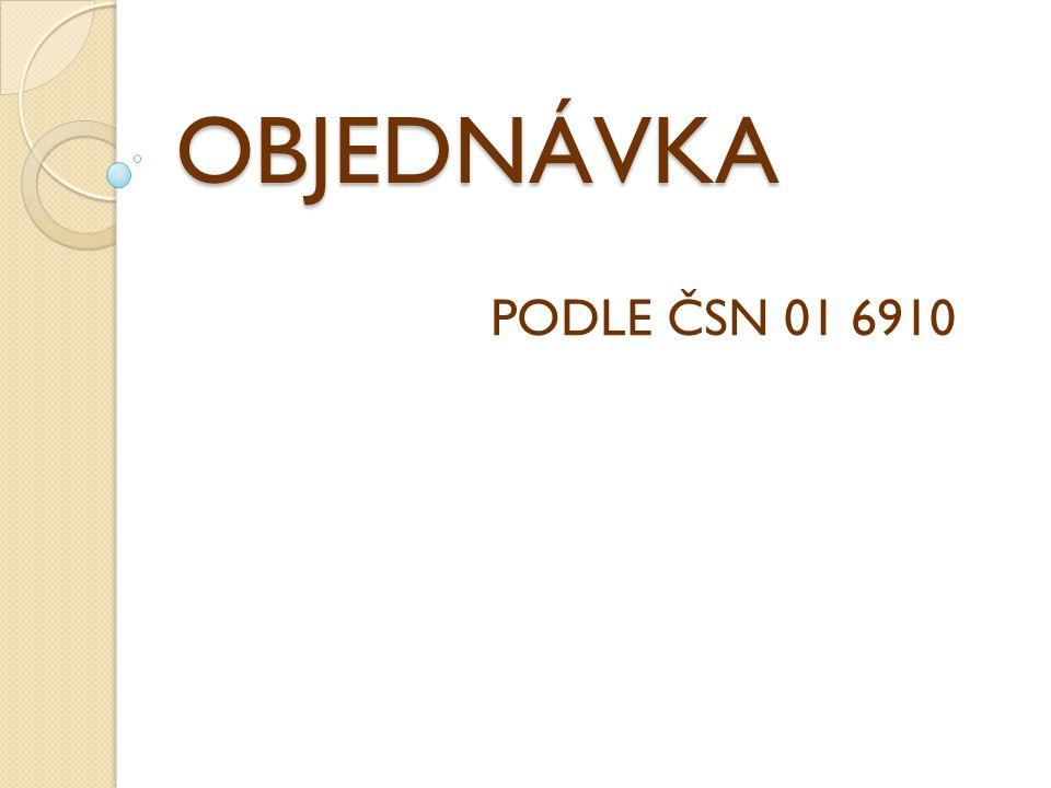 OBJEDNÁVKA PODLE ČSN 01 6910