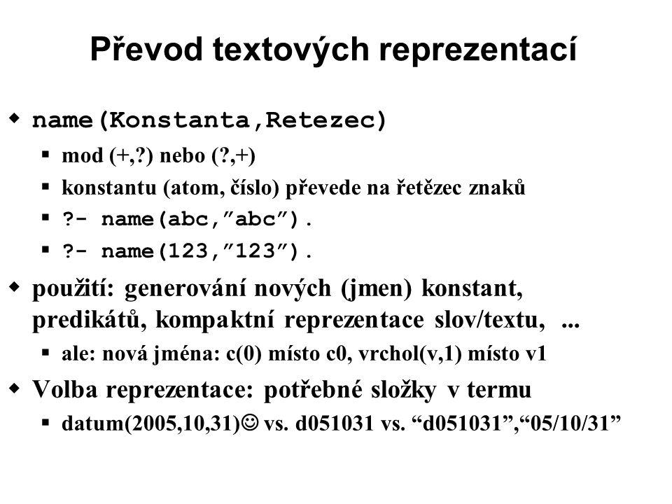 Převod textových reprezentací  name(Konstanta,Retezec)  mod (+, ) nebo ( ,+)  konstantu (atom, číslo) převede na řetězec znaků  - name(abc, abc ).
