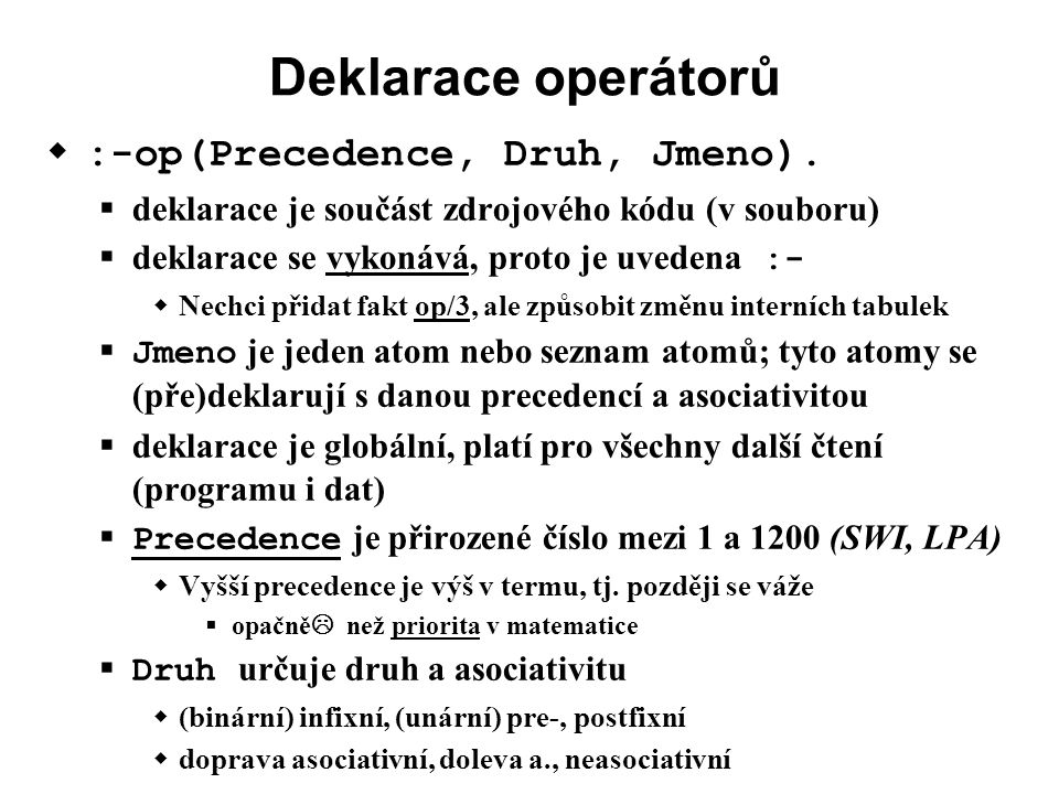 Deklarace operátorů  :-op(Precedence, Druh, Jmeno).