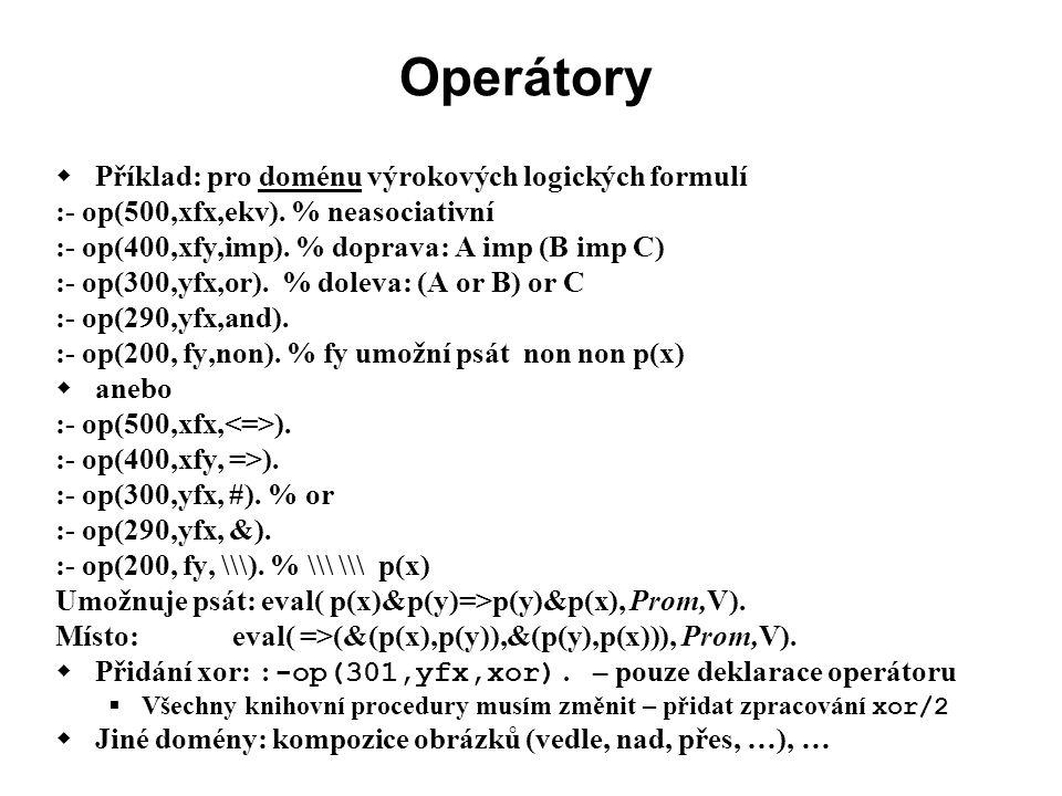 Operátory  Příklad: pro doménu výrokových logických formulí :- op(500,xfx,ekv).
