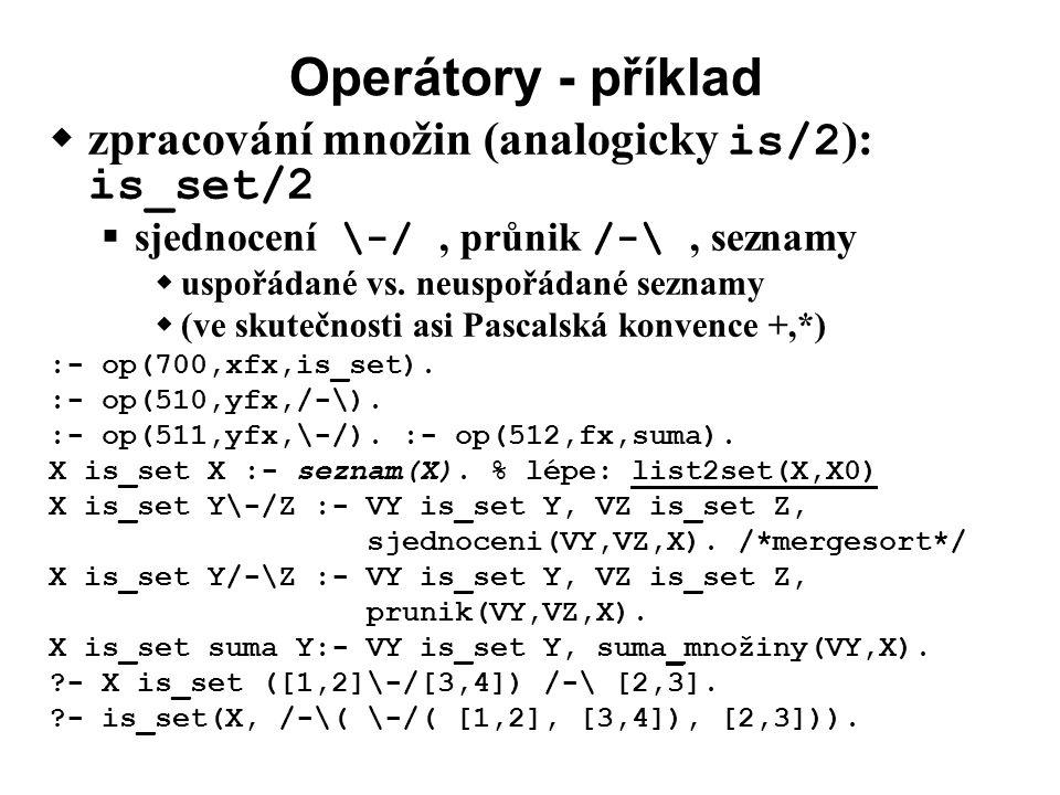 Operátory - příklad  zpracování množin (analogicky is/2 ): is_set/2  sjednocení \-/, průnik /-\, seznamy  uspořádané vs.