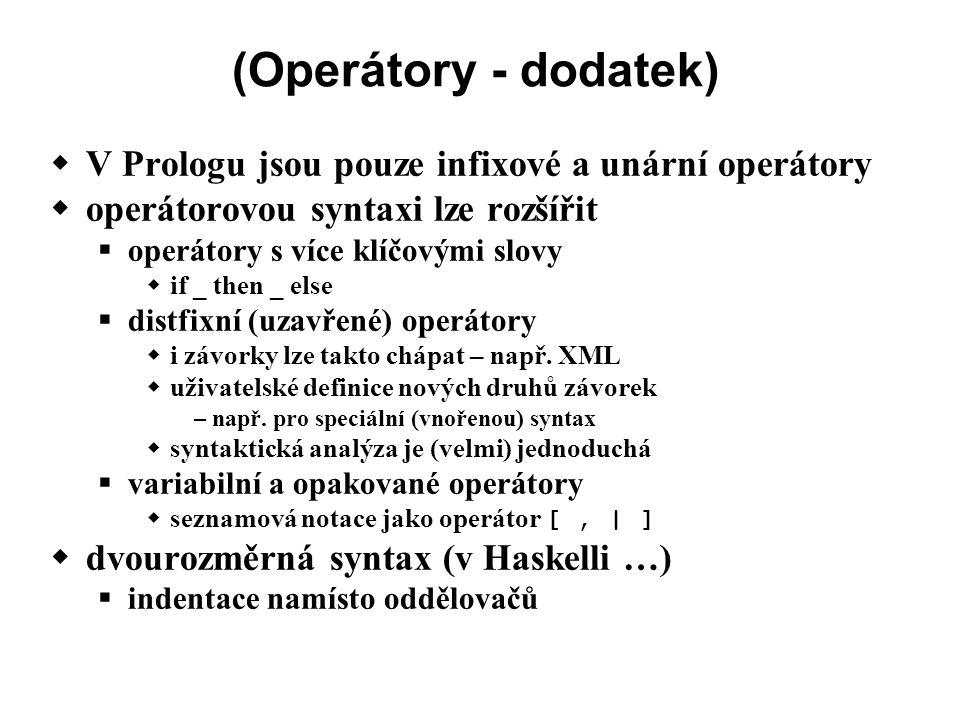 (Operátory - dodatek)  V Prologu jsou pouze infixové a unární operátory  operátorovou syntaxi lze rozšířit  operátory s více klíčovými slovy  if _ then _ else  distfixní (uzavřené) operátory  i závorky lze takto chápat – např.