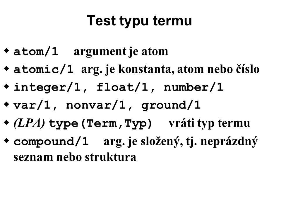 Rozbor složených termů  functor(Term, Functor, Arita)  k termu určí funktor a aritu; mod (+,?,?)  k funktoru a aritě vytvoří term; mod (?,+,+)  arg(+N,+Term,?Argument)  vybere n-tý arg.