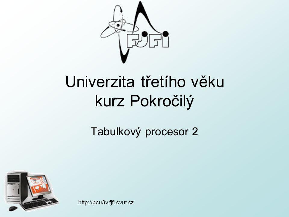 http://pcu3v.fjfi.cvut.cz Univerzita třetího věku kurz Pokročilý Tabulkový procesor 2