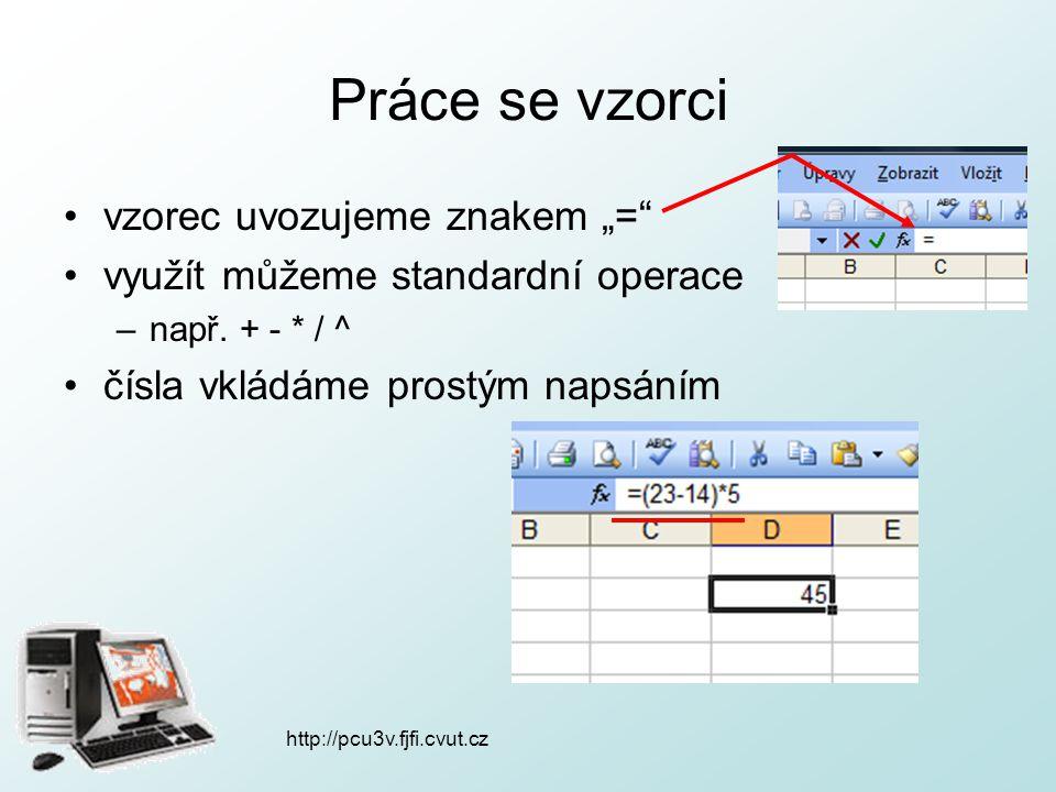 """http://pcu3v.fjfi.cvut.cz Práce se vzorci adresování buněk –každá buňka má své souřadnice –řádek: A,B,…,Z,AA,AB,…,ZZ –sloupec: 1,2,3,… adresování oblasti znakem """": , více oblastí """"; –A3:B6, A3:B6;D4:F7"""