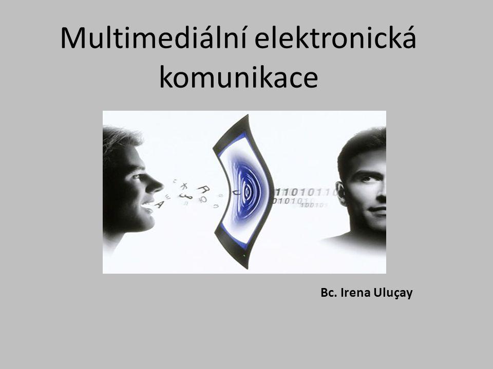 Multimediální elektronická komunikace Bc. Irena Uluçay