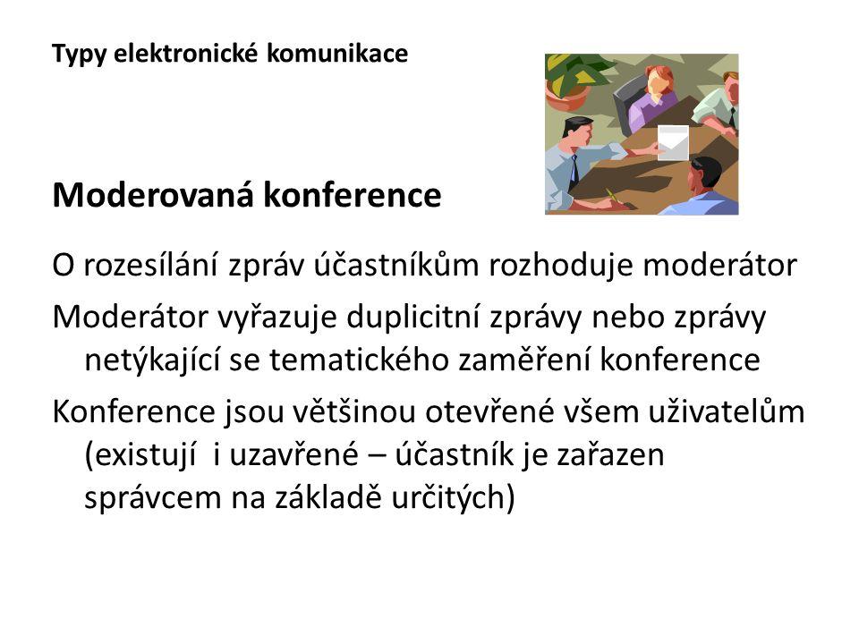 Moderovaná konference O rozesílání zpráv účastníkům rozhoduje moderátor Moderátor vyřazuje duplicitní zprávy nebo zprávy netýkající se tematického zam