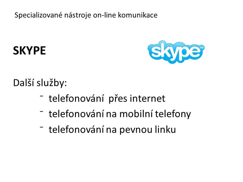 SKYPE Další služby: ⁻telefonování přes internet ⁻telefonování na mobilní telefony ⁻telefonování na pevnou linku Specializované nástroje on-line komuni