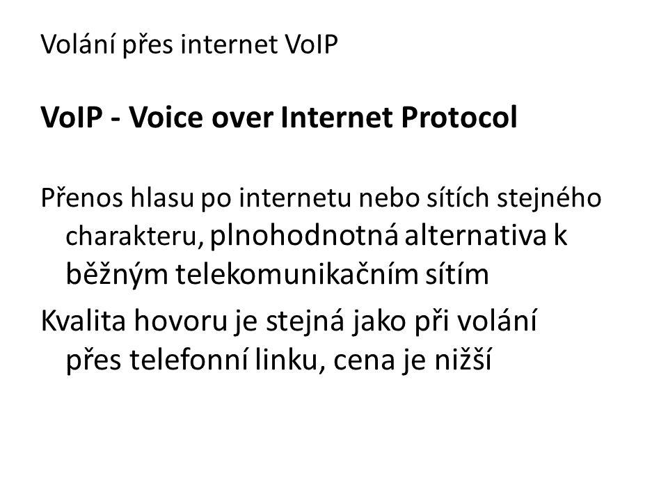 VoIP - Voice over Internet Protocol Přenos hlasu po internetu nebo sítích stejného charakteru, plnohodnotná alternativa k běžným telekomunikačním sítí