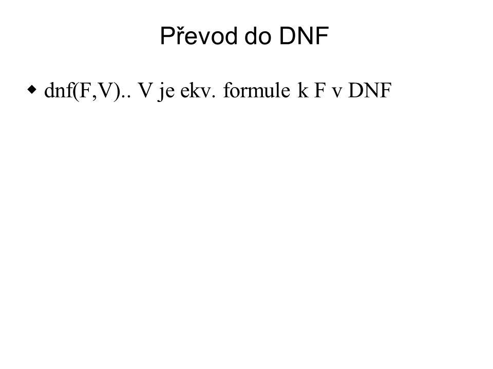 Převod do DNF  dnf(F,V).. V je ekv. formule k F v DNF