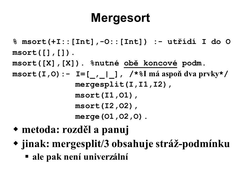 Mergesort % msort(+I::[Int],-O::[Int]) :- utřídí I do O msort([],[]).