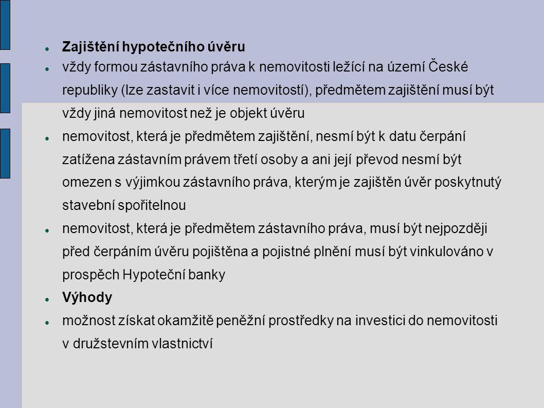 Zajištění hypotečního úvěru vždy formou zástavního práva k nemovitosti ležící na území České republiky (lze zastavit i více nemovitostí), předmětem za