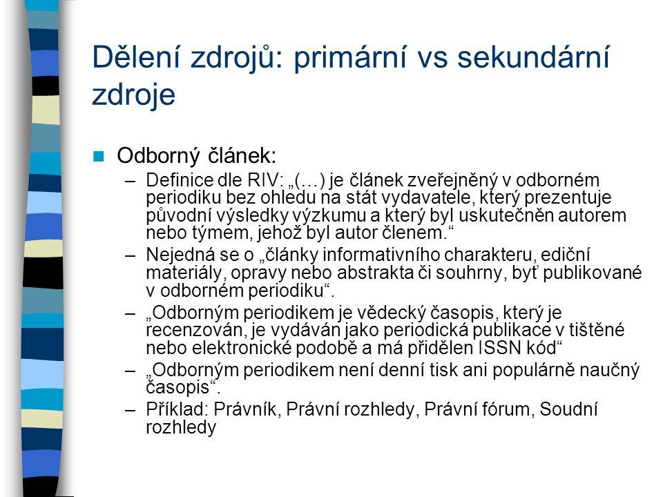 """Dělení zdrojů: primární vs sekundární zdroje Odborný článek: –Definice dle RIV: """"(…) je článek zveřejněný v odborném periodiku bez ohledu na stát vyda"""