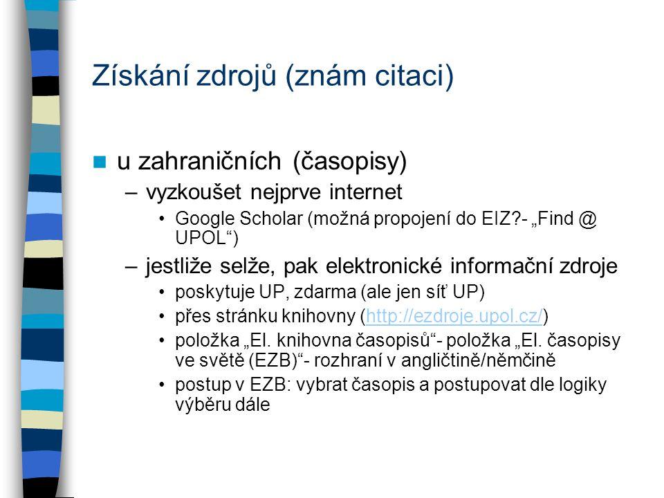 """Získání zdrojů (znám citaci) u zahraničních (časopisy) –vyzkoušet nejprve internet Google Scholar (možná propojení do EIZ - """"Find @ UPOL ) –jestliže selže, pak elektronické informační zdroje poskytuje UP, zdarma (ale jen síť UP) přes stránku knihovny (http://ezdroje.upol.cz/)http://ezdroje.upol.cz/ položka """"El."""