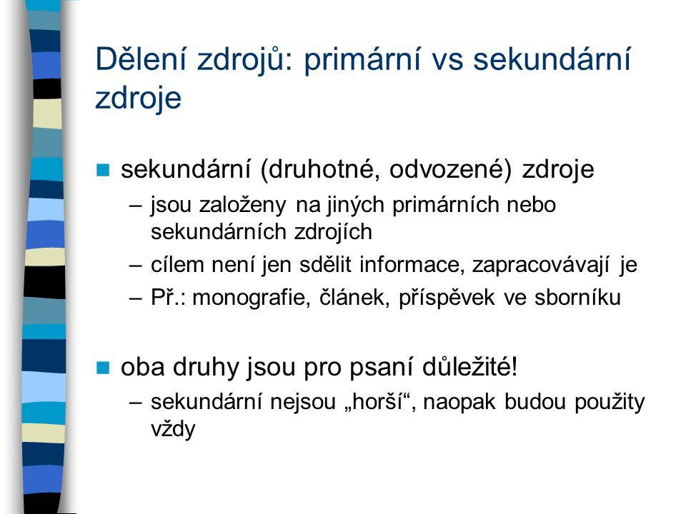 Dělení zdrojů: primární vs sekundární zdroje sekundární (druhotné, odvozené) zdroje –jsou založeny na jiných primárních nebo sekundárních zdrojích –cí