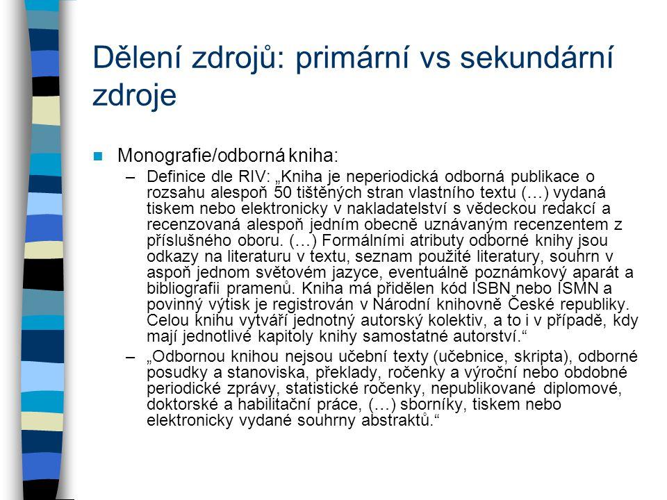"""Dělení zdrojů: primární vs sekundární zdroje Monografie/odborná kniha: –Definice dle RIV: """"Kniha je neperiodická odborná publikace o rozsahu alespoň 5"""