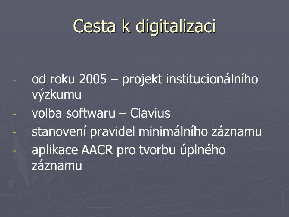 Cesta k digitalizaci - - od roku 2005 – projekt institucionálního výzkumu - - volba softwaru – Clavius - - stanovení pravidel minimálního záznamu - - aplikace AACR pro tvorbu úplného záznamu