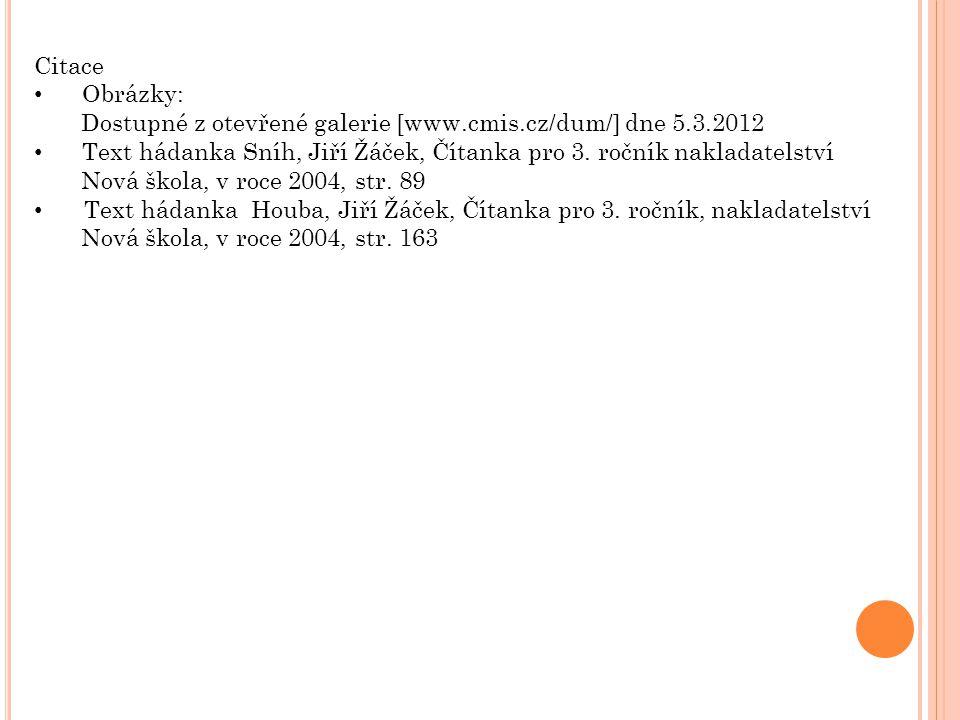 Citace Obrázky: Dostupné z otevřené galerie [www.cmis.cz/dum/] dne 5.3.2012 Text hádanka Sníh, Jiří Žáček, Čítanka pro 3. ročník nakladatelství Nová š