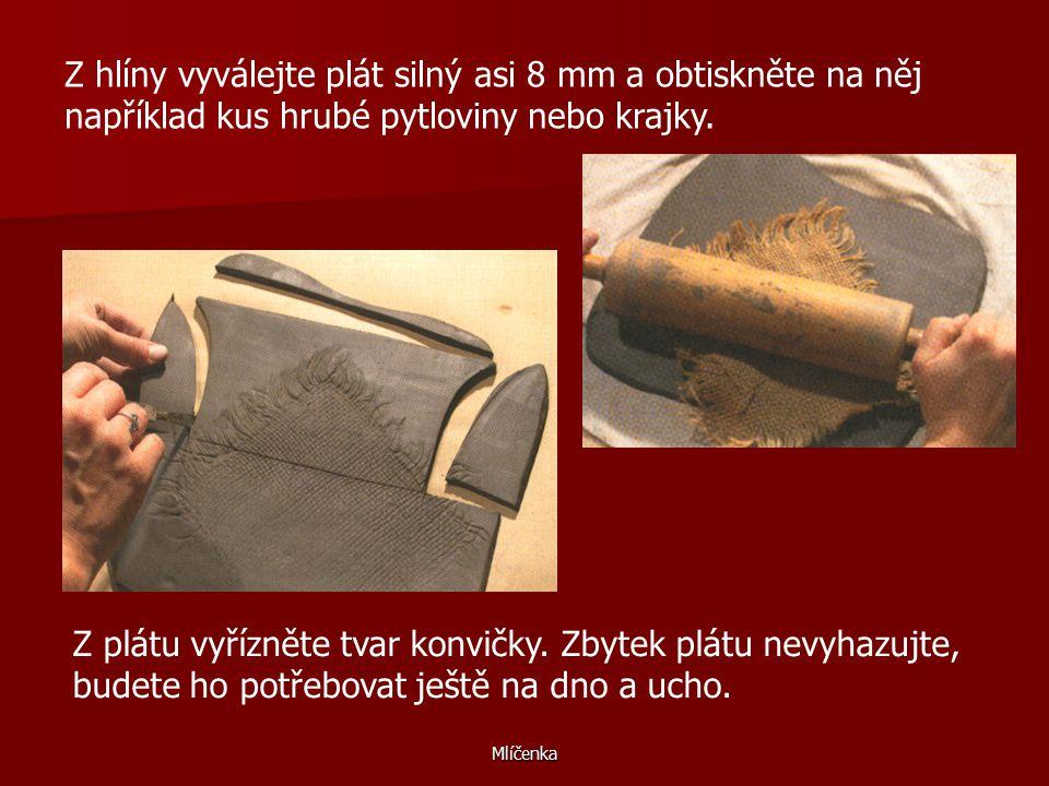 Mlíčenka Potřeby: keramická hlína, glazura, váleček, látka, nůž, šlikr, štětec, houbička, špejle